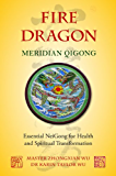 Fire Dragon Meridian Qigong: Essential NeiGong for Health and Spiritual Transformation (English Edition)