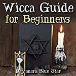 Wicca Guide for Beginners | Dayanara Blue Star