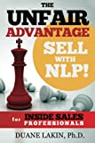 The Unfair Advantage: Sell with NLP! for INSIDE SALES Professionals (The Unfair Advantage: Sell with NLP! For Selling Professionals) (Volume 1)