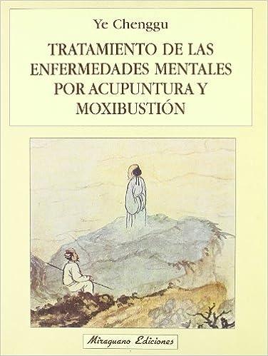 Tratamiento de las Enfermedades Mentales por Acupuntura y Moxibustión Medicinas Blandas: Amazon.es: Ye Chenggu: Libros