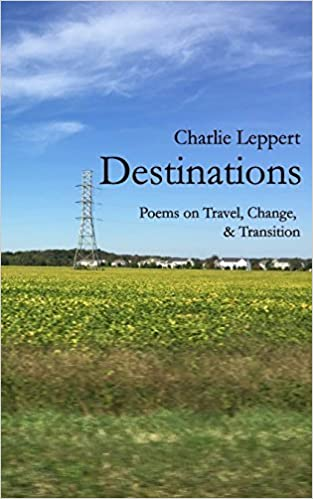 Destinations: Poems on Travel, Change, and Transition by Charlie Leppert (2016-06-06)