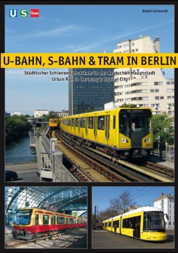 Download By Robert Schwandl U-Bahn, S-Bahn & Tram in Berlin: Urban Rail in Germany's Capital City (2nd Revised edition) [Paperback] pdf epub
