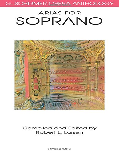 - Arias for Soprano: G. Schirmer Opera Anthology (G. SCHRIMER OPERA ANTHOLOGY)