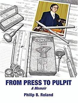 FROM PRESS TO PULPIT: The Journey from Southern California Engraving Shop Management to Country Church Pastorate by [Roland, Philip]