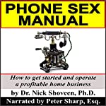Phone Sex Manual: How to Get Started and Operate a Profitable Home Business | Dr. Nick Shoveen Ph.D.