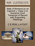State of Montana Ex Rel Ingersoll V. Clapp U. S. Supreme Court Transcript of Record with Supporting Pleadings, C. E. Pew and L. A. FOOT, 1270093541