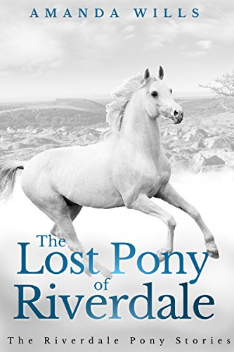 The Lost Pony of Riverdale (The Riverdale Pony Stories Book 1) by [Wills, Amanda]