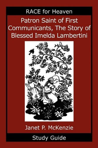 Patron Saint of First Communicants, the Story of Blessed Imelda Lambertini Study Guide (Race for Heaven)