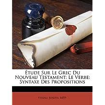 Etude Sur Le Grec Du Nouveau Testament; Le Verbe: Syntaxe Des Propositions