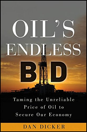 Oils Endless Bid  Taming The Unreliable Price Of Oil To Secure Our Economy