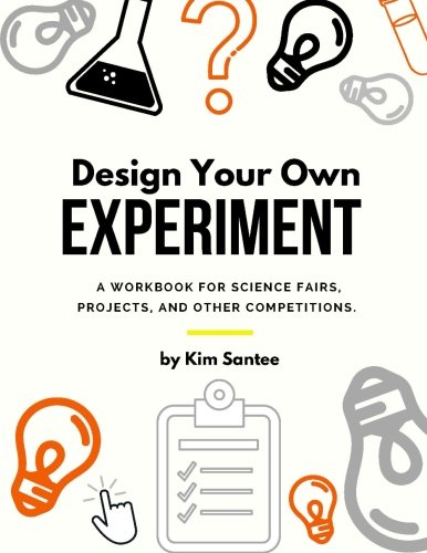 Design Your Own Experiment: A Workbook for Science Fairs, Projects, and Other Competitions