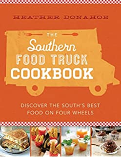 The truck food cookbook 150 recipes and ramblings from americas the southern food truck cookbook discover the souths best food on four wheels forumfinder Image collections