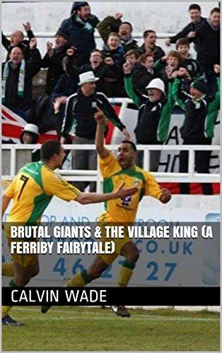 (Brutal Giants & The Village King (A Ferriby Fairytale) (Another Saturday & Sweet FA Book 2))