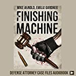 Finishing Machine: Was It Road Rage Murder or Self-Defense? A Trained Killer's Fight for Justice  | Emilia Gardner,Mike Arnold
