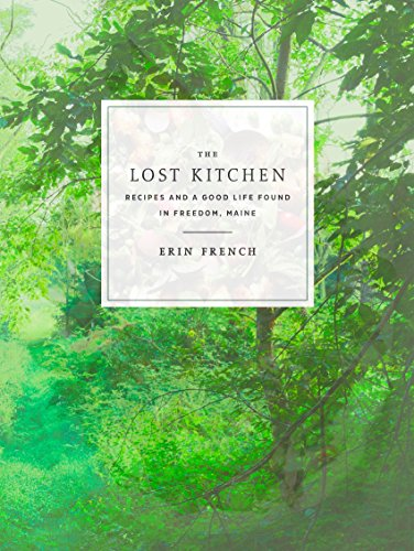 The Lost Kitchen: Recipes and a Good Life Found in Freedom, Maine by Erin French