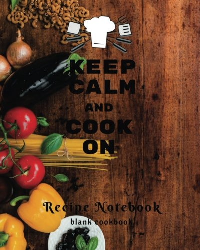 Download Keep Calm and Cook On Recipe Notebook - Blank Cookbook - Blank Recipe Book: Recipe Notebook Volume 20 (Recipe journal blank) - 100 pages 90 record ... Cookbook, Blank Cookbook, Blank Recipe Book ebook