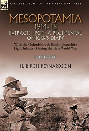 Mesopotamia 1914-15: Extracts from a Regimental Officer's Diary-With the Oxfordshire & Buckinghamshire Light Infantry during the First World War ()