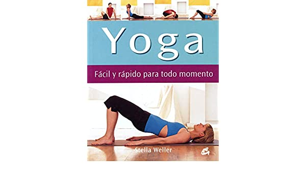 Yoga: Facil Y Rapido Para Todo Momento (Cuerpo - Mente ...