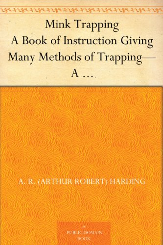 Mink Trapping A Book of Instruction Giving Many Methods of Trapping—A Valuable Book for Trappers.
