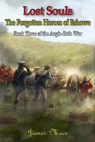 Lost Souls: The Forgotten Heroes of Eshowe (The Anglo-Zulu War) (Volume 3)
