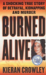 Burned Alive: A Shocking True Story of Betrayal, Kidnapping, and Murder (St. Martin's True Crime Library)
