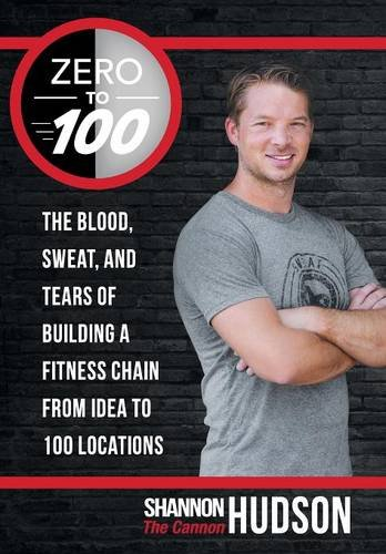 Zero to 100: The Blood, Sweat, and Tears of Building a Fitness Chain from Idea to 100 Locations