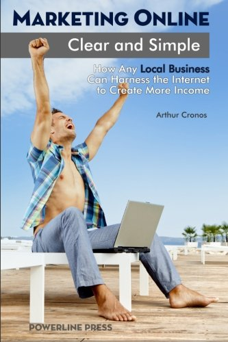 Download Marketing Online, Clear and Simple: How Any Local Business Can Harness the Internet to Create More Income ebook