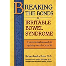 Breaking the Bonds of Irritable Bowel Syndrome: A Psychological Approach to Regaining Control of Your Life