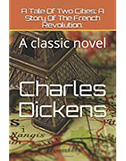 A Tale Of Two Cities: A Story Of The French Revolution:: A classic novel