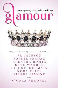 Glamour: Contemporary Fairytale Retellings by [Jackson, AL, Jordan, Sophie, Romig, Aleatha, Warren, Skye, St. Germain, Lili, Flite, Nora, Simone, Sierra, Rendell, Nicola]