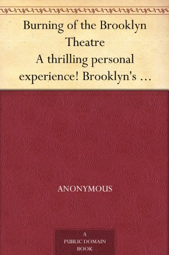 (Burning of the Brooklyn Theatre A thrilling personal experience! Brooklyn's horror. Wholesale holocaust at the Brooklyn, New York, Theatre, on the night of December 5th,)