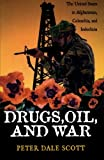 Drugs, Oil, and War, Peter Dale Scott, 0742525228
