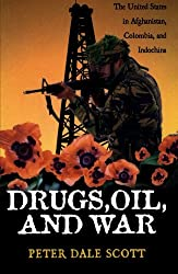 Drugs, Oil, and War: The United States in Afghanistan, Colombia, and Indochina (War and Peace Library)