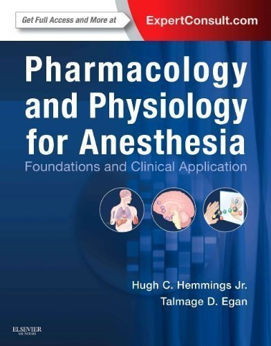 Pharmacology and Physiology for Anesthesia: Foundations and Clinical Application: Expert Consult - Online and Print, 1e 1 Har/Psc Edition by Hemmings BS MD PhD, Hugh C., Egan MD, Talmage D. (2013)