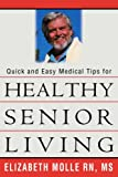 Quick and Easy Medical Tips for Healthy Senior Living, Elizabeth Molle, 0595311687