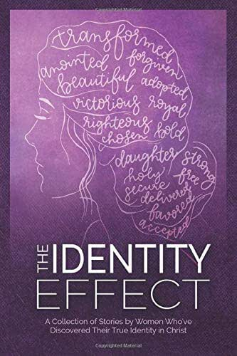 The Identity Effect: A Collection of Stories by Women Who've Discovered Their True Identity in Christ (The Effect Series)