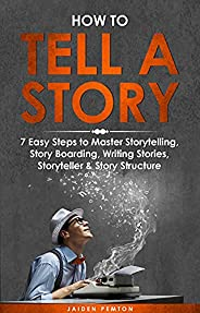How to Tell a Story: 7 Easy Steps to Master Storytelling, Story Boarding, Writing Stories, Storyteller & S