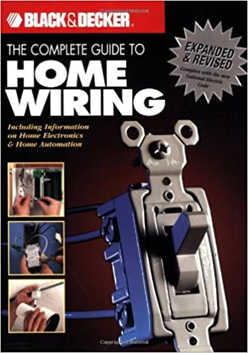 The Complete Guide to Home Wiring: Including Information on Home Electronics + Wireless Technology (Black + Decker Complete Guide To...)