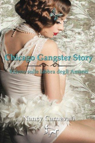 Chicago Gangster Story: Veleno sulle labbra degli Amanti (Italian Edition)