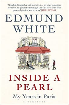 Inside a Pearl: My Years in Paris by Edmund White (2015-02-26)