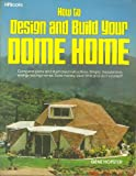 How to Design and Build Your Dome Home, Gene Hopster, 0895861003