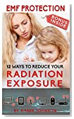EMF Protection: 12 SIMPLE WAYS TO REDUCE YOUR Radiation Exposure: (Cell phone, WiFi, Mobile, Laptop, TV, Meters, Cell Towers) - BONUS INSIDE