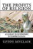 upton sinclair oil - The Profits of Religion: An Essay in Economic Interpretation