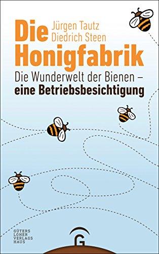 Die Honigfabrik: Die Wunderwelt der Bienen – eine Betriebsbesichtigung (German Edition) (Tautz E)