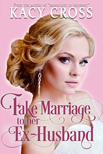Fake Marriage To Her Ex-Husband (Make Believe Brides: a Clean Romance Series Book 5) by [Cross, Kacy]