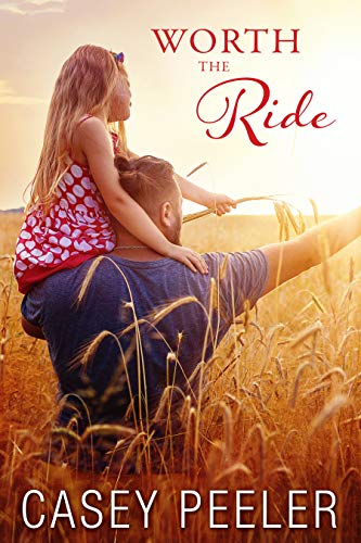 Worth the Ride: A Single Dad Second Chance Small Town Rodeo Romance