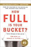 img - for How Full Is Your Bucket? Positive Strategies for Work and Life by Tom Rath (2005-03-03) book / textbook / text book