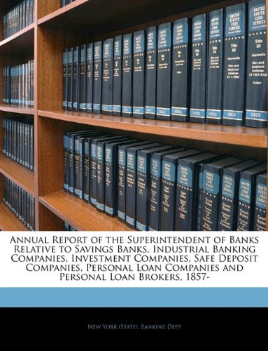 Download Annual Report of the Superintendent of Banks Relative to Savings Banks, Industrial Banking Companies, Investment Companies, Safe Deposit Companies, ... Companies and Personal Loan Brokers, 1857- PDF