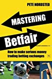 img - for Mastering Betfair: How to make serious money trading betting exchanges by Nordsted, Pete (November 20, 2009) Paperback 1 book / textbook / text book
