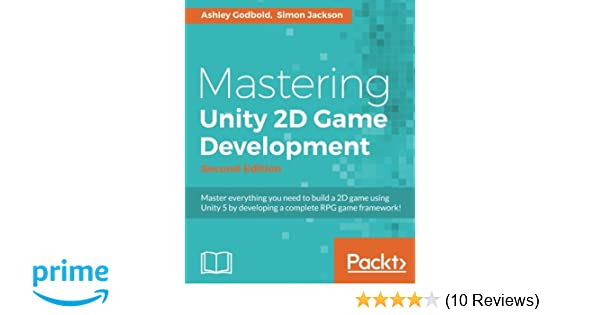 Mastering Unity 2D Game Development - Second Edition: 9781786463456
